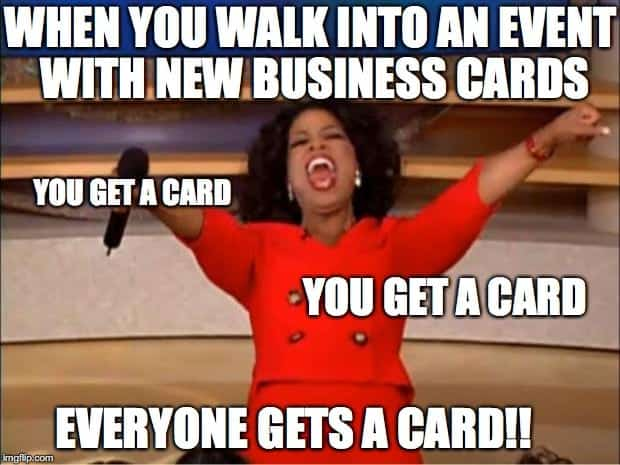 Everyone gets a business card when you go networking